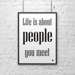 Plakat dekoracyjny 50x70 cm LIFE IS ABOUT PEOPLE YOU MEET DekoSign biały