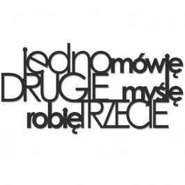 Napis 3D na ścianę JEDNO MÓWIĘ DRUGIE MYŚLĘ ROBIĘ TRZECIE DekoSign czarny